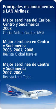 Principales reconocimientos a LAN Airlines: Mejor aerol&iacute;nea del Caribe, Centro y Sudam&eacute;rica 2008 - Oficial Airline Guide (OAG); Mejor aerol&iacute;nea en Centro y Sudam&eacute;rica 2006, 2007, 2008 - revista Global Traveler; Mejor aerol&iacute;nea de Centro y Sudam&eacute;rica 2007, 2008 - revista Latin Trade.